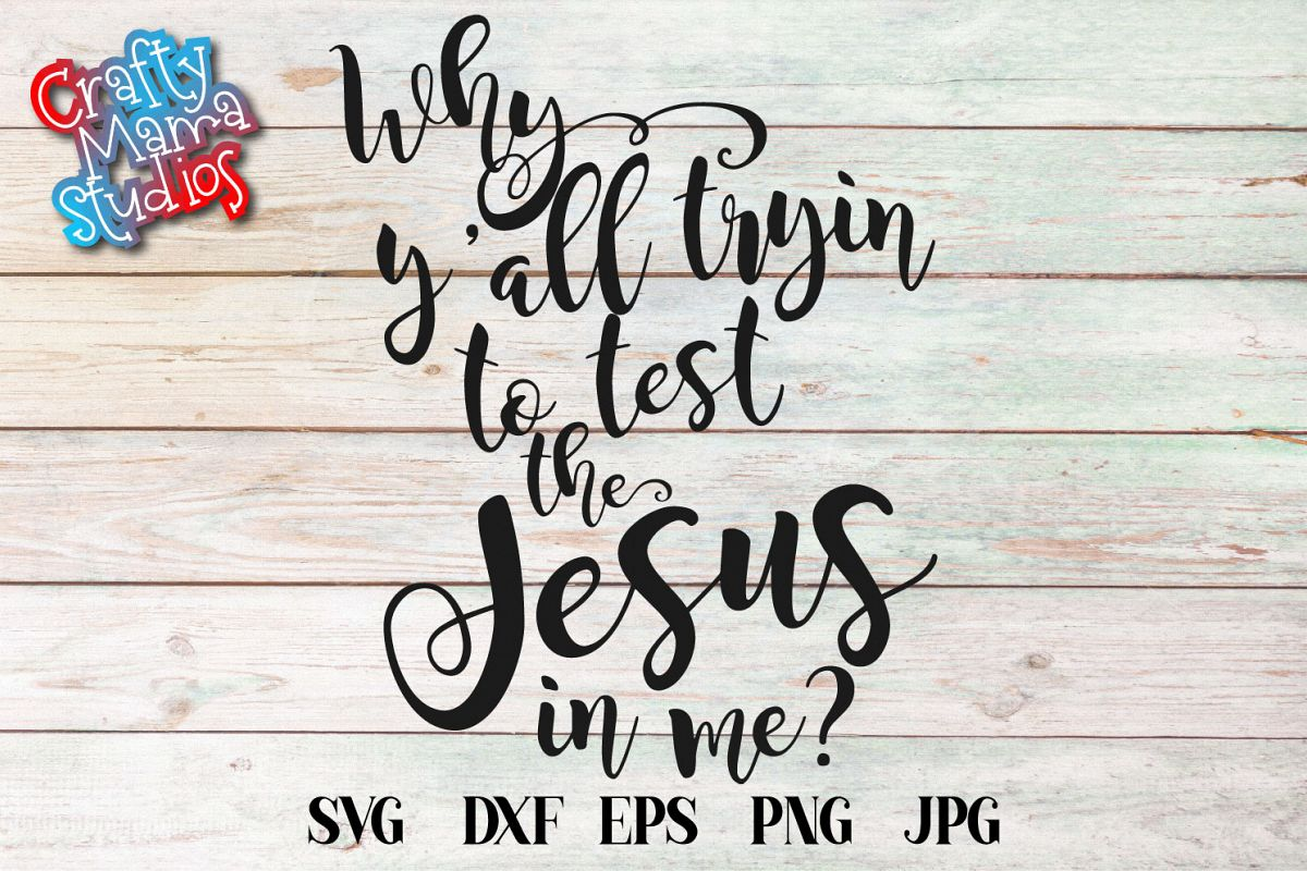Why Y'all Tryin To Test The Jesus In Me SVG, Southern Raised example image 1