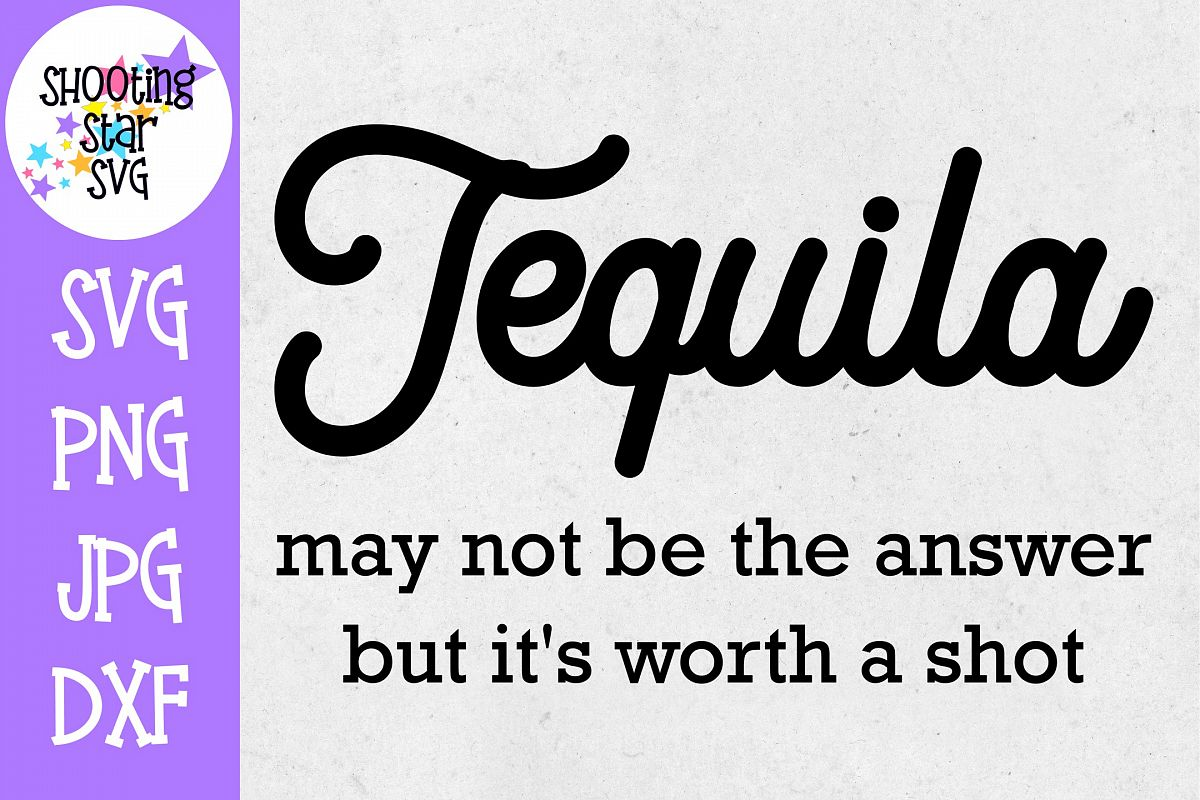 Tequila May Not be the Answer Worth a Shot SVG -Drinking SVG example image 1