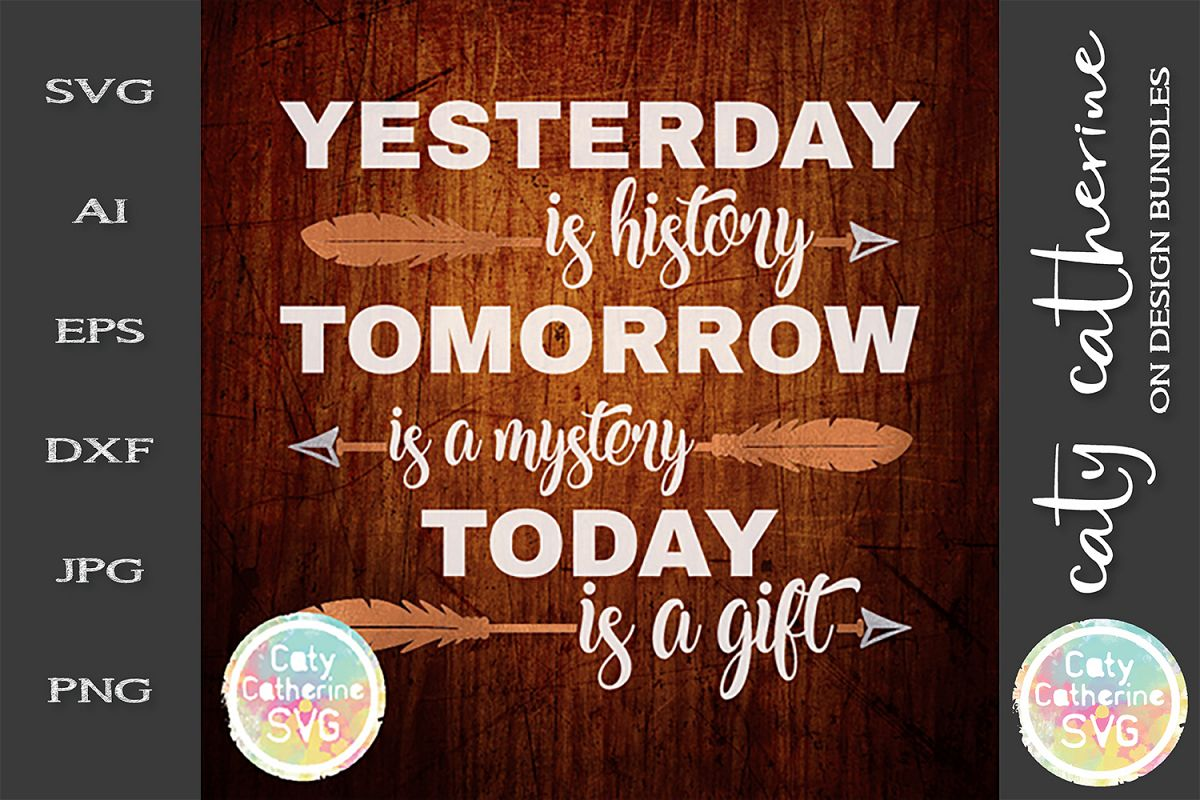 Yesterday Is History Tomorrow Is Mystery Today Is A Gift SVG example image 1