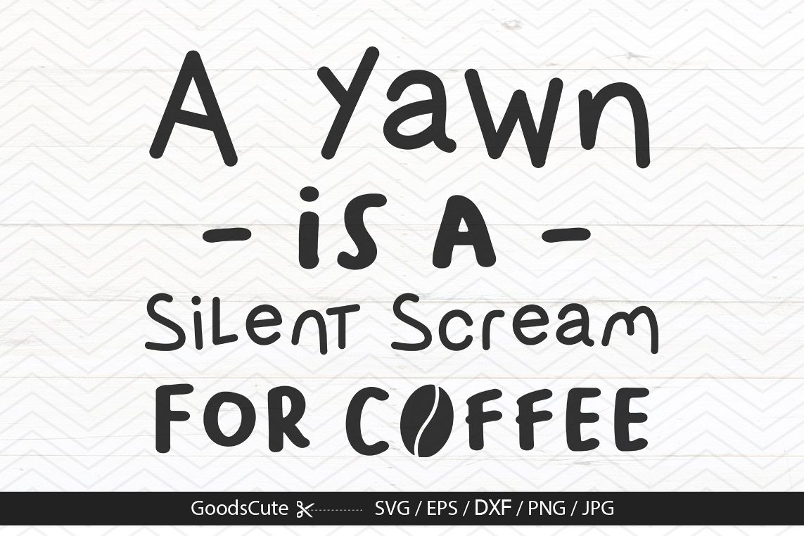 A Yawn is a Silent Scream For Coffee - SVG DXF JP example image 1
