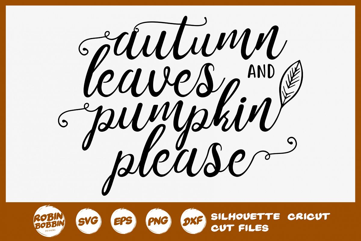 Autumn Leaves and Pumpkin Please SVG - Fall Farmhouse SVG example image 1