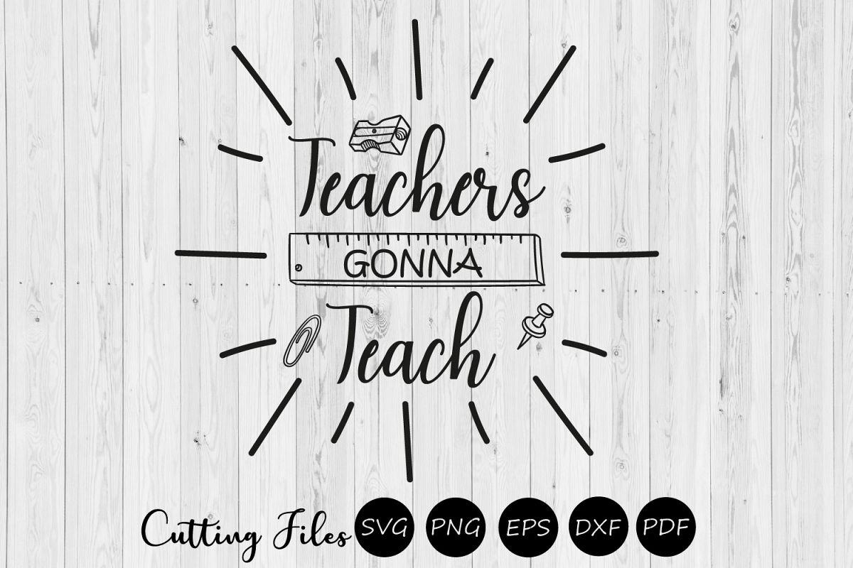 Teachers gonna teach| SVG cutting files | Cricut |silhouette example image 1