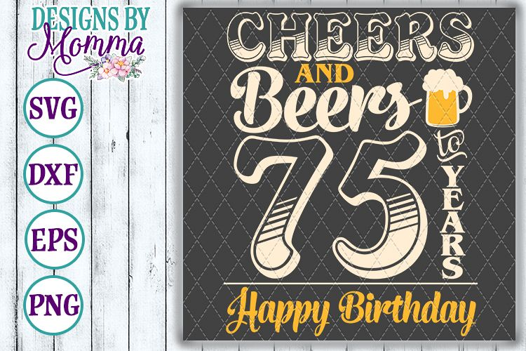Cheers and Beers to 75 Years Birthday SVG example image 1
