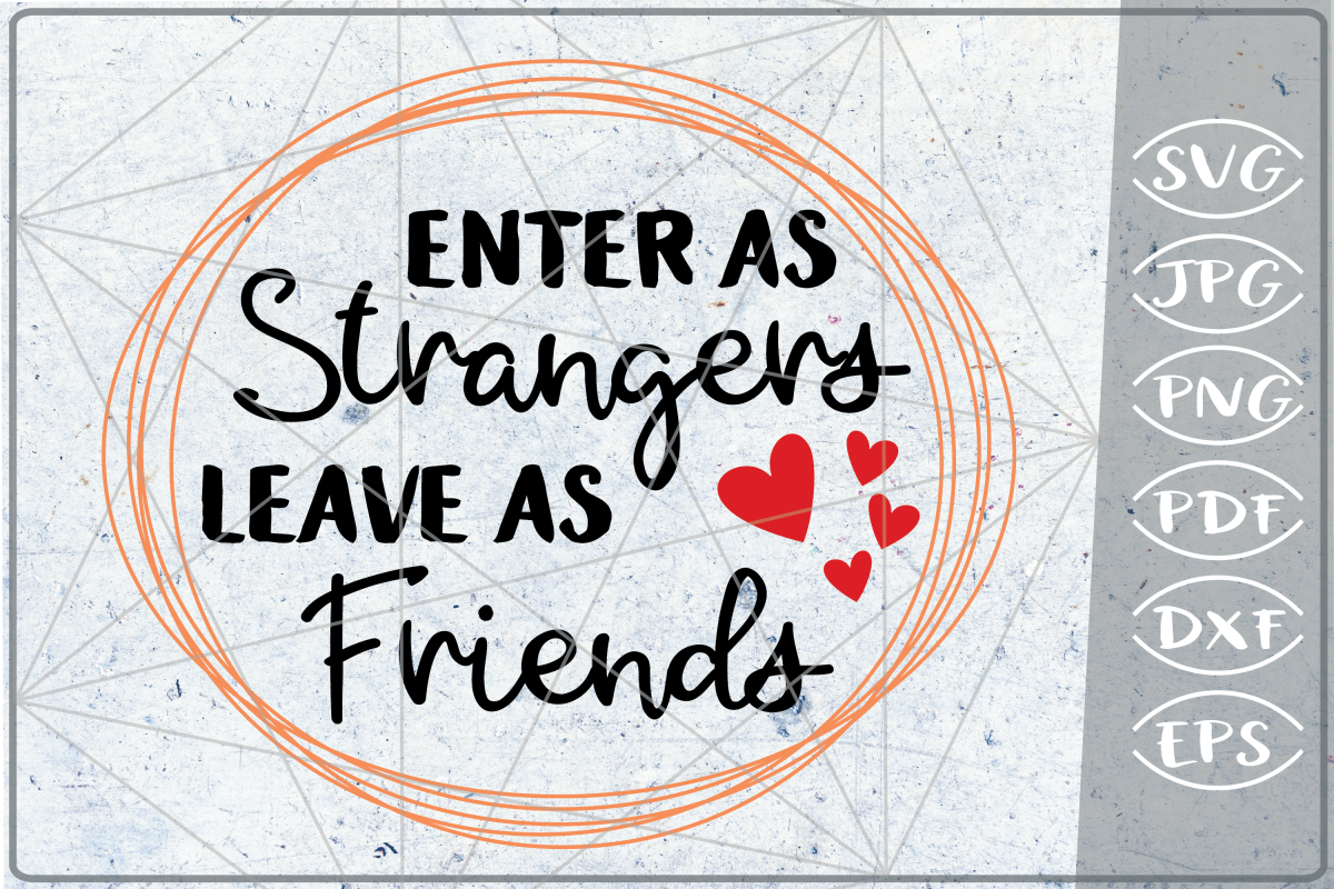 Enter As Strangers Leave As Friends Quote Love SVG Crafters example image 1
