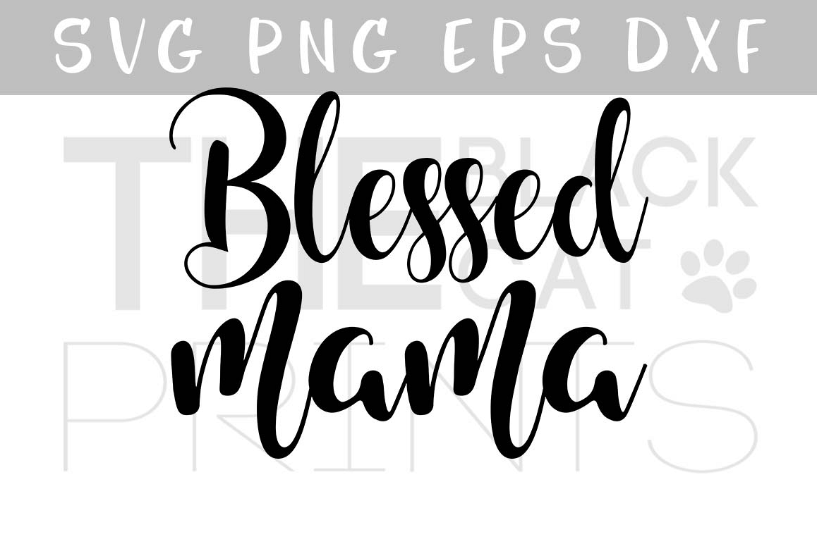 Blessed Mama SVG PNG EPS DXF, Mother's day SVG cutting file example image 1