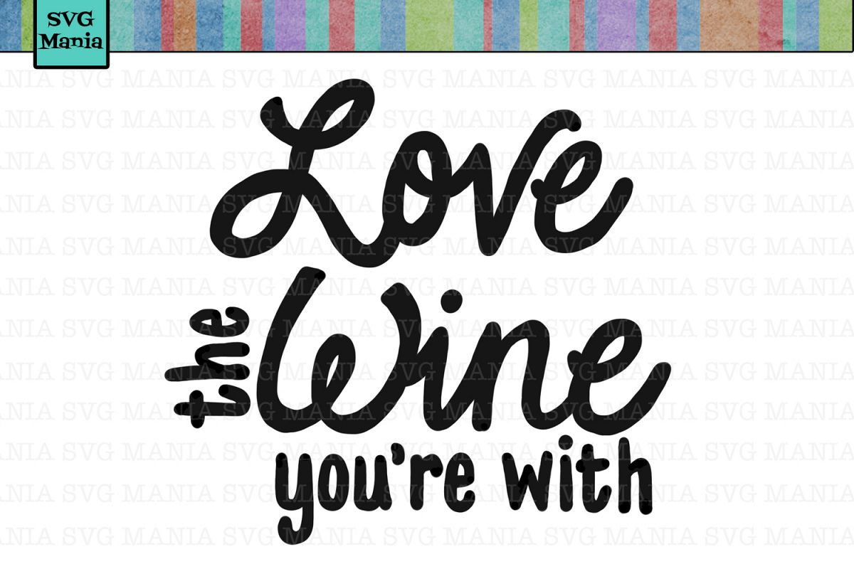 Love the Wine You're With SVG, Wine Glass Label SVG File example image 1