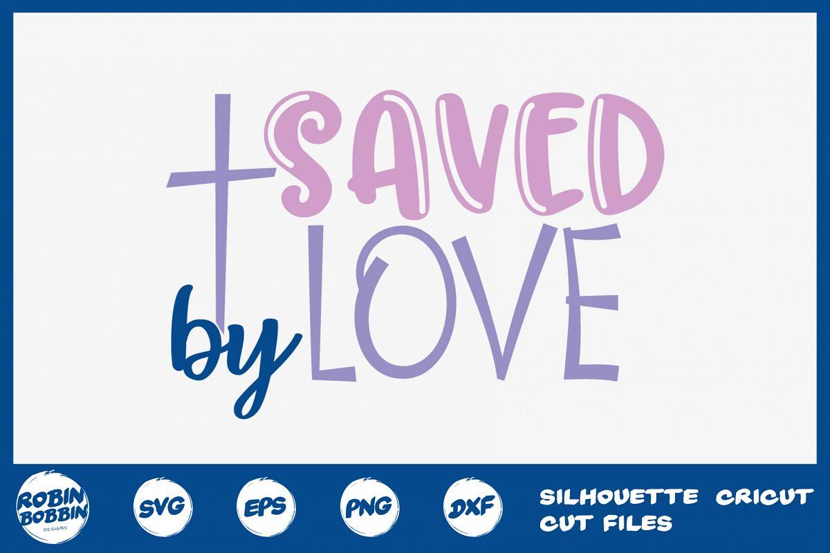 Easter svg, Saved By Love, Christian Easter svg, Jesus svg example image 1