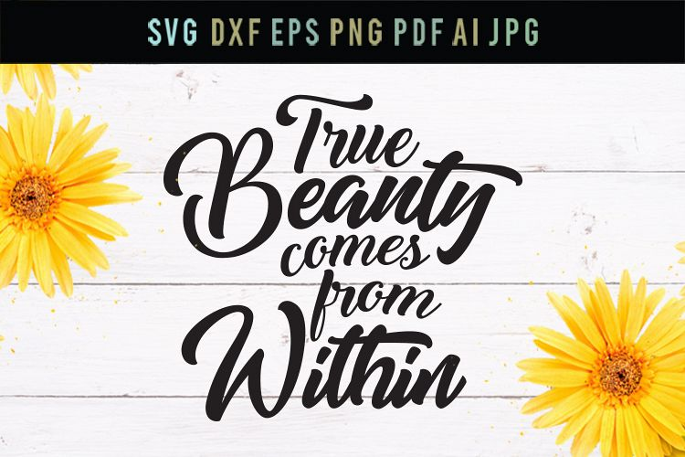 True beauty comes from within, beauty svg, cut file, dxf example image 1