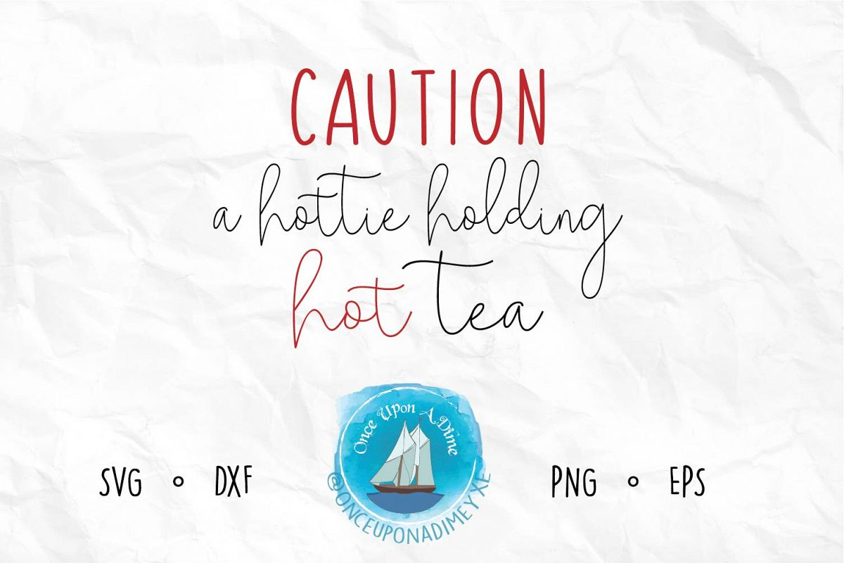 Caution A Hottie Holding Hot Tea example image 1