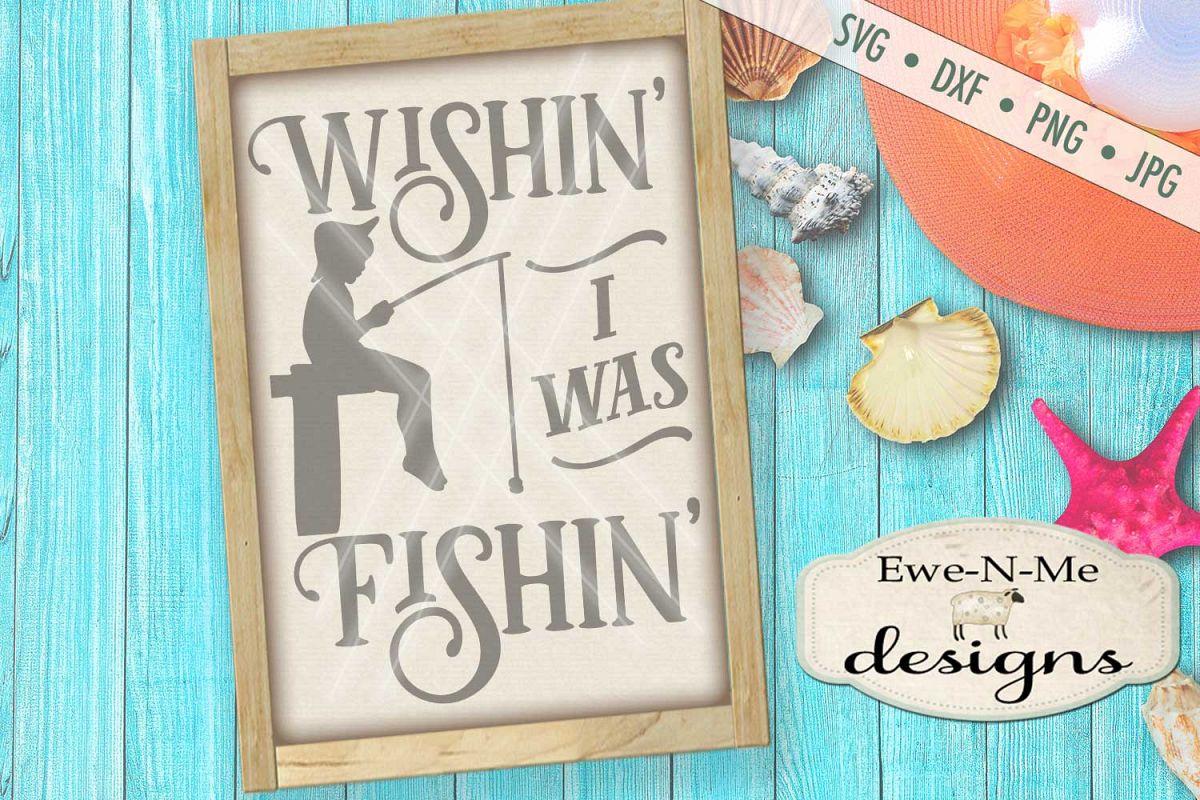 Wishin I Was Fishin Boy SVG DXF Files example image 1