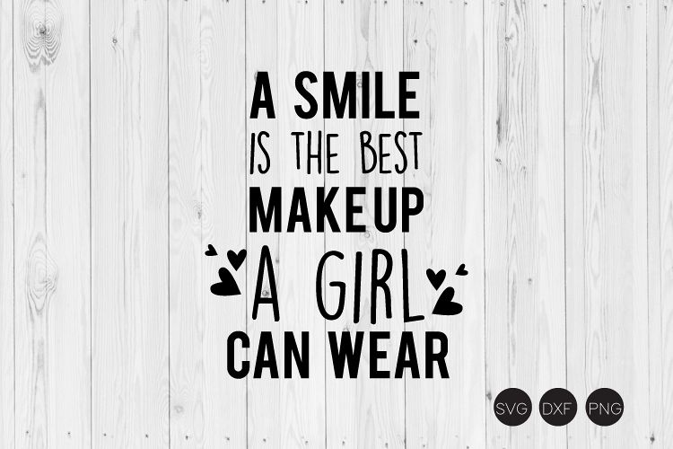 A Smile Is The Best Make Up A Girl Can Wear SVG example image 1