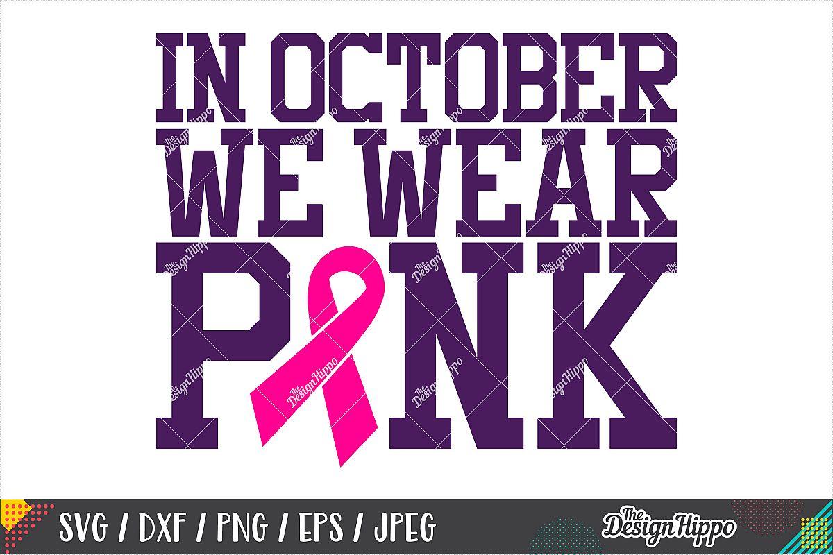 In October We Wear Pink SVG, Breast Cancer Awareness SVG PNG example image 1