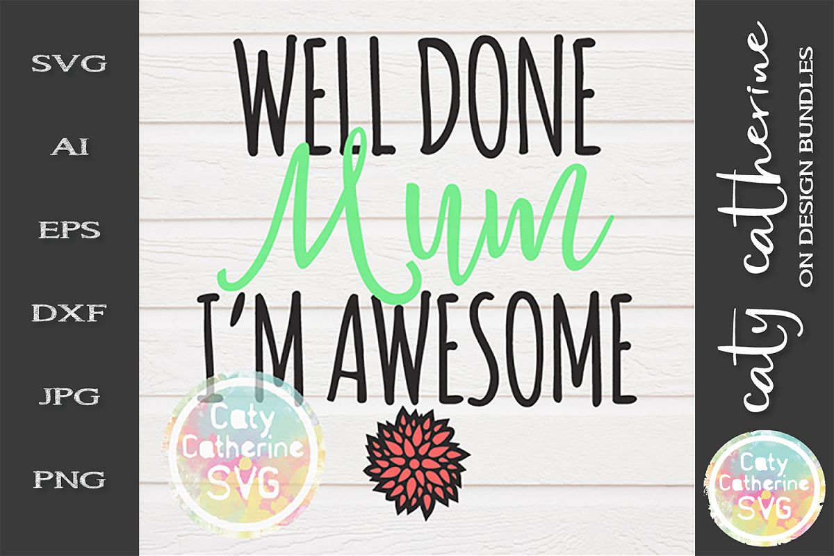 Well Done Mum I'm Awesome SVG Mother's Day example image 1