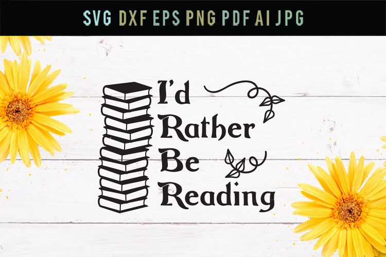 I'd rather be reading, books svg, cut file, dxf, eps, svg example image 1