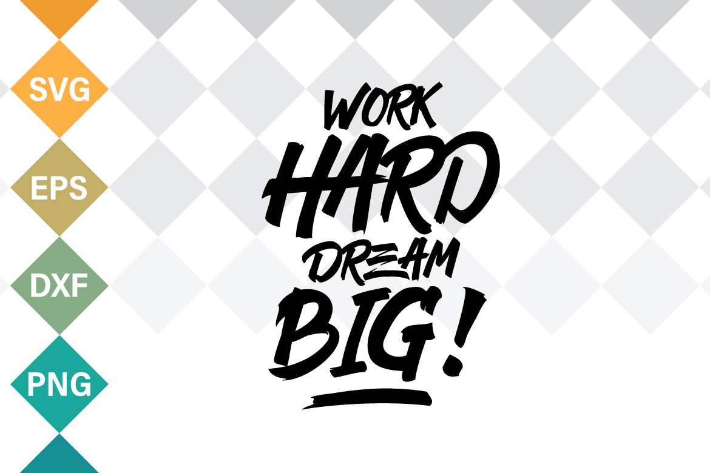 Work Hard Dream Big Svg Quote