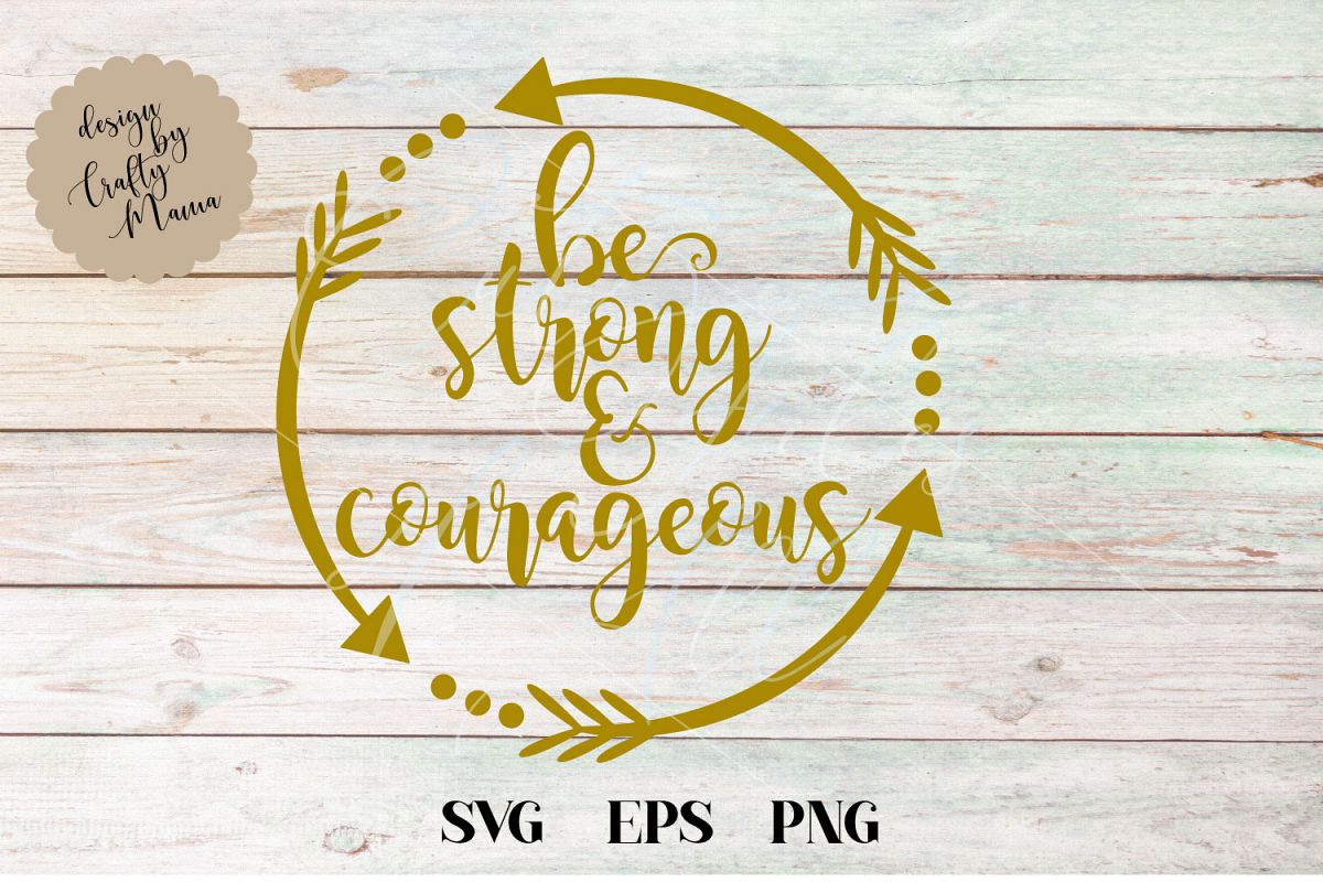 Be Strong And Courageous SVG, Be Strong Sublimation PNG EPS example image 1