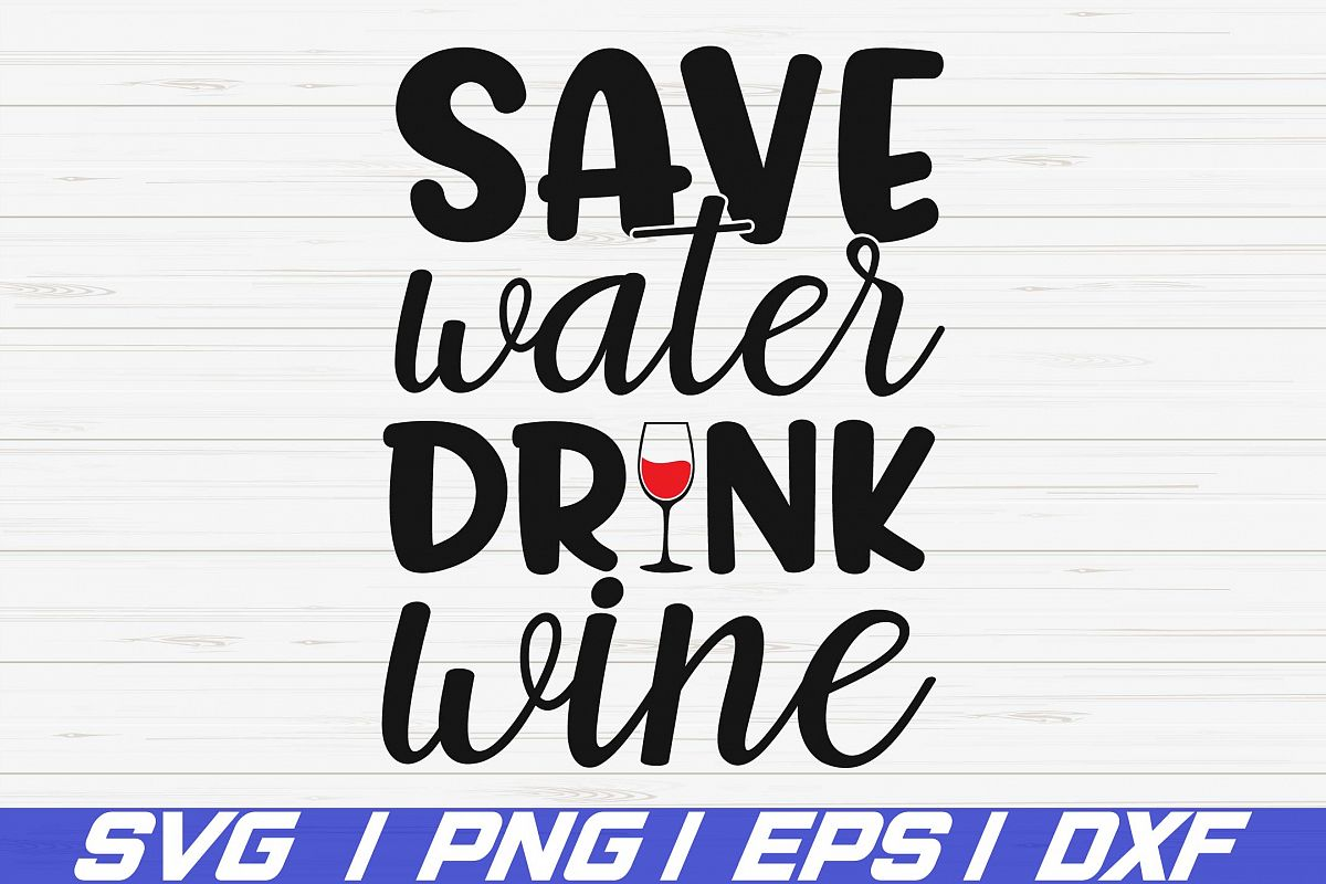 Save Water Drink Wine SVG / Cut File / Cricut / Silhouette example image 1