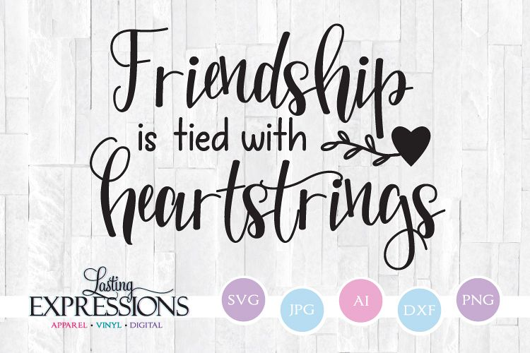 Friendship is tied with heartstrings Friendship Quote SVG
