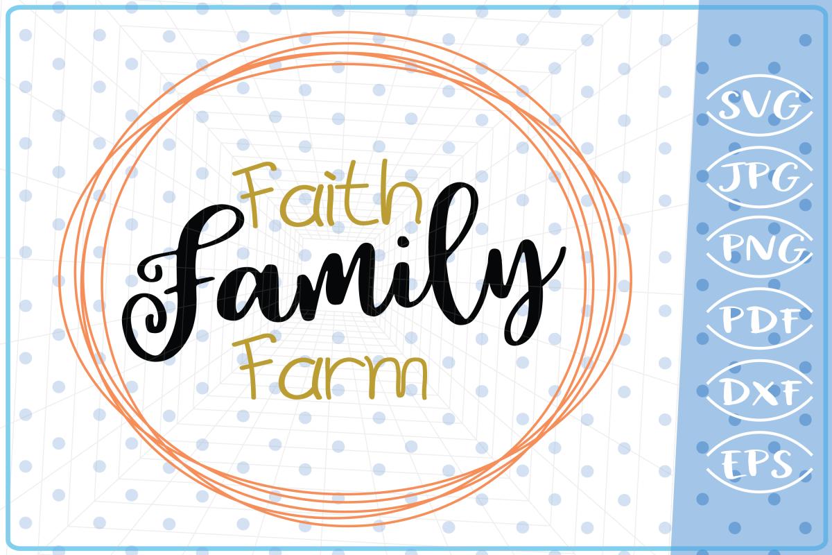 Faith Family Farm SVG Cutting Files Svg Cricut SVG Files SVG example image 1