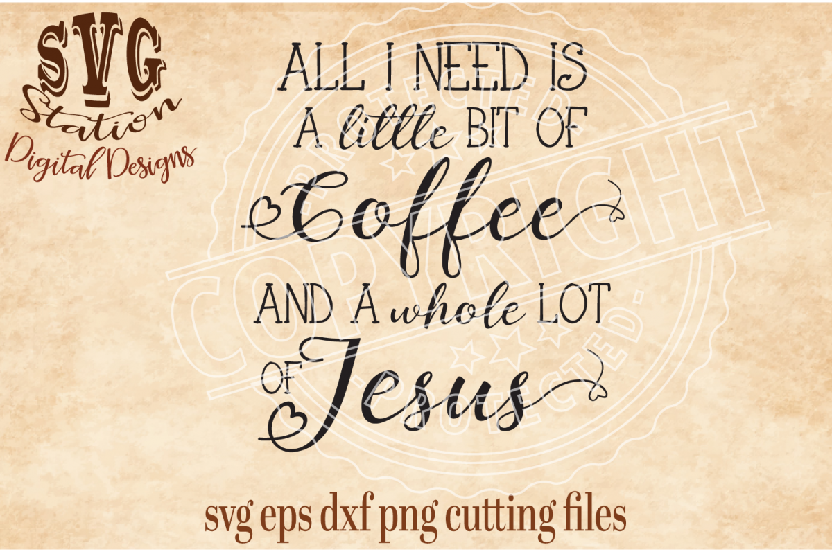 All I Need Is Coffee And A Whole Lot Of Jesus Cut File example image 1