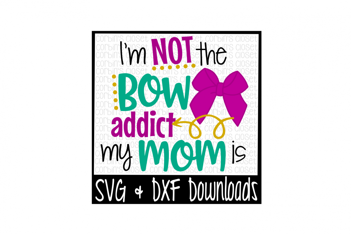 I'm Not The Bow Addict My Mom Is Cut File example image 1