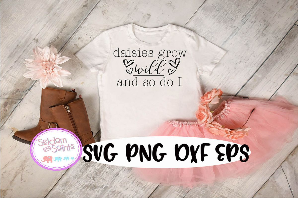 Daisies Grow Wild and So Do I SVG PNG DXF EPS Cricut example image 1