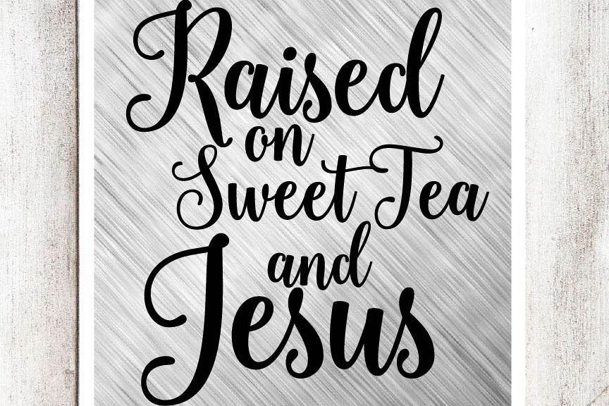 6088b8f3d Raised on Sweet Tea and Jesus SVG DXF EPS file example image 1