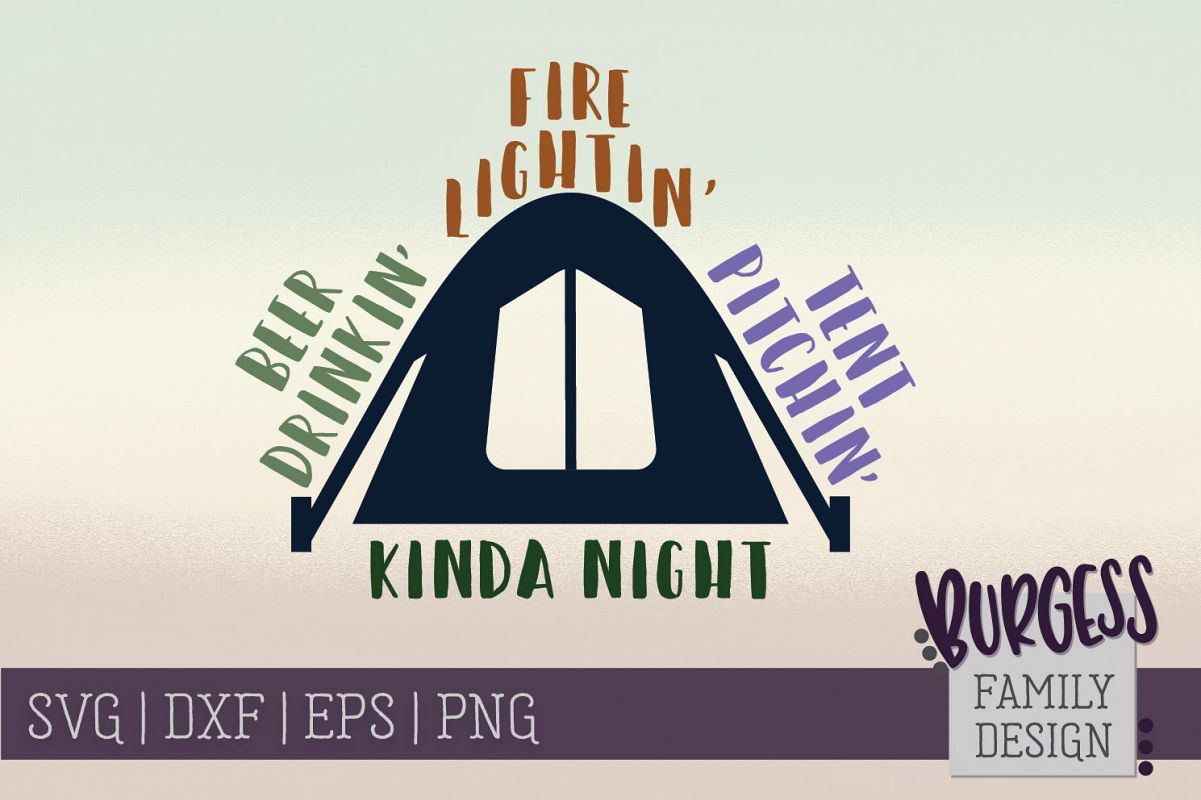 Beer drinkin' Fire burnin' tent pitchin kinda night | SVG DX example image 1