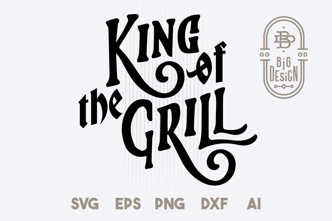 King of the Grill - SVG Cut File, king svg , grill svg example image 1