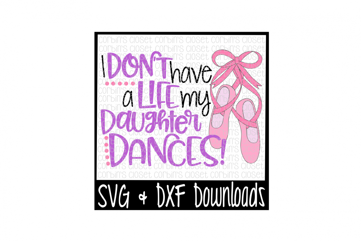 Dance Mom SVG * I Don't Have A Life My Daughter Dances Cut File example image 1