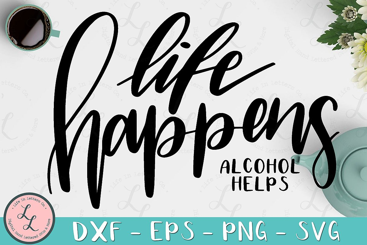 Life Happens Alcohol Helps- Cut File SVG png eps dxf example image 1