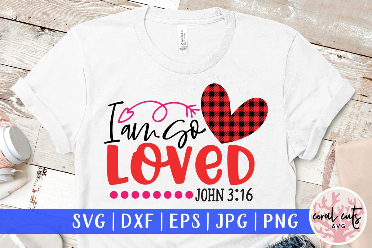 I am so loved - Jesus SVG EPS DXF PNG Cutting File example image 1