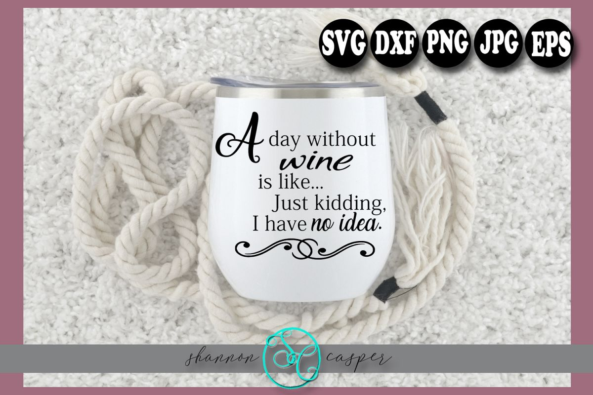 Funny Wine Glass Saying SVG | A Day Without Wine example image 1