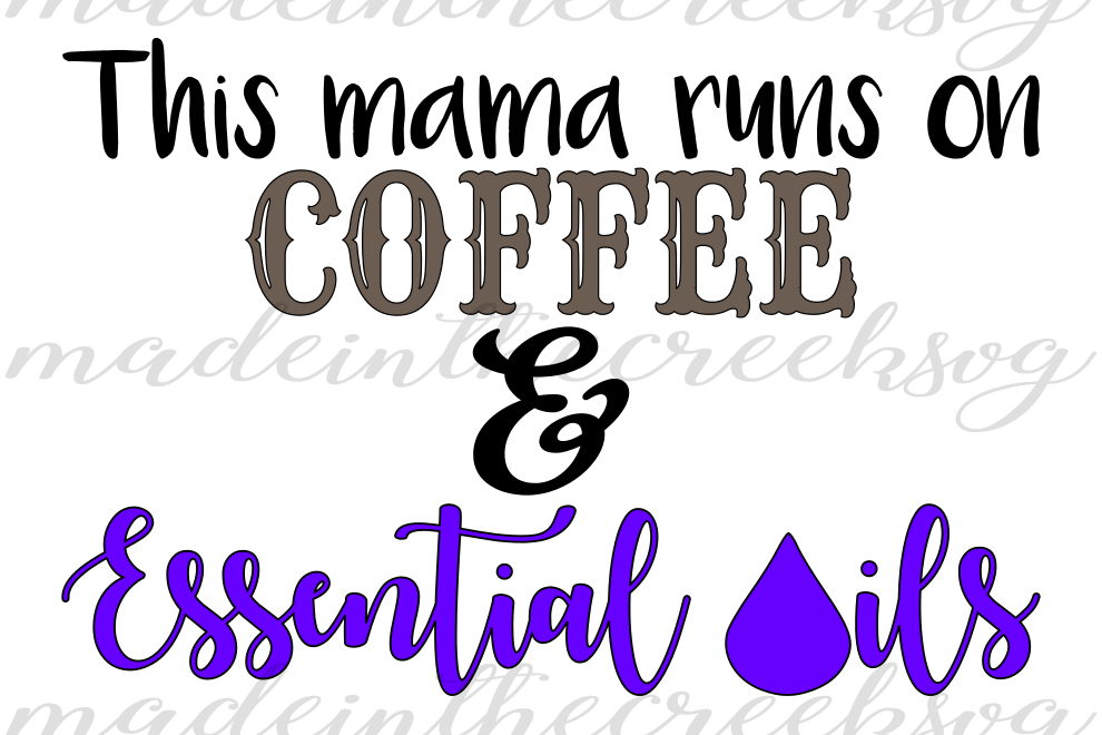 This Mama Runs On Coffee, Essential Oils, Quotes, Sayings