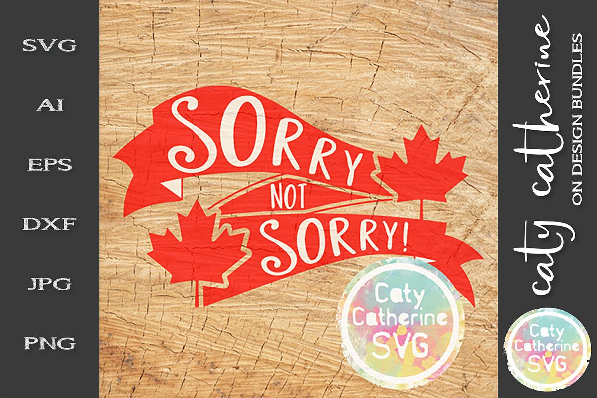 Sorry Not Sorry Maple Leaf Canada Day SVG Cut File example image 1