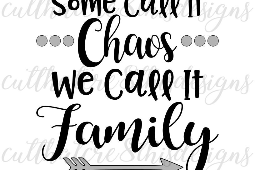 Family Quotes And Sayings | Some Call It Chaos Family Arrow Quotes Sayings Apparel Design