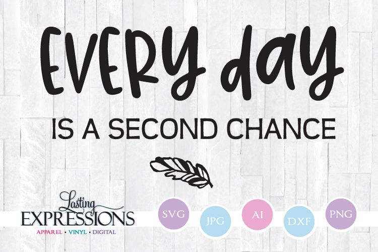 Every day is a second chance// SVG Quote Design example image 1