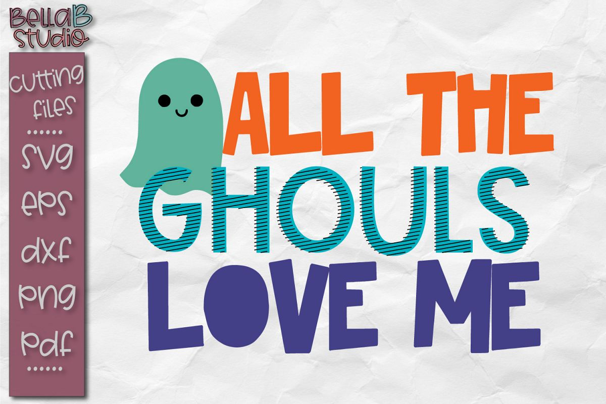 34+ All The Ghouls Love Me Cutting File PNG