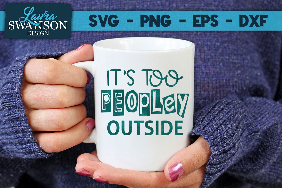 Funny Quote - It's Too Peopley Outside SVG, PNG, EPS, DXF example image 1