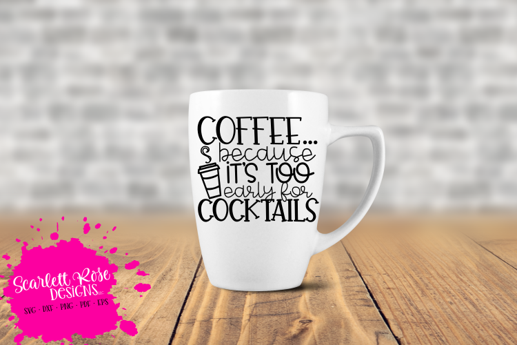 Coffee because it's too Early for Cocktails SVG example image 1