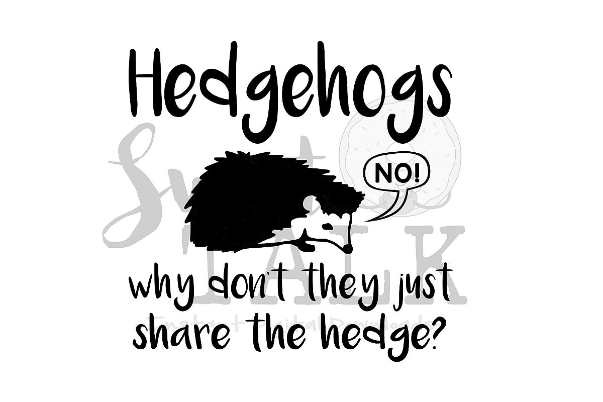 e33e4c3b2 Hedgehogs, why can't they just share the hedge -svg,dxf,png,jpg ...