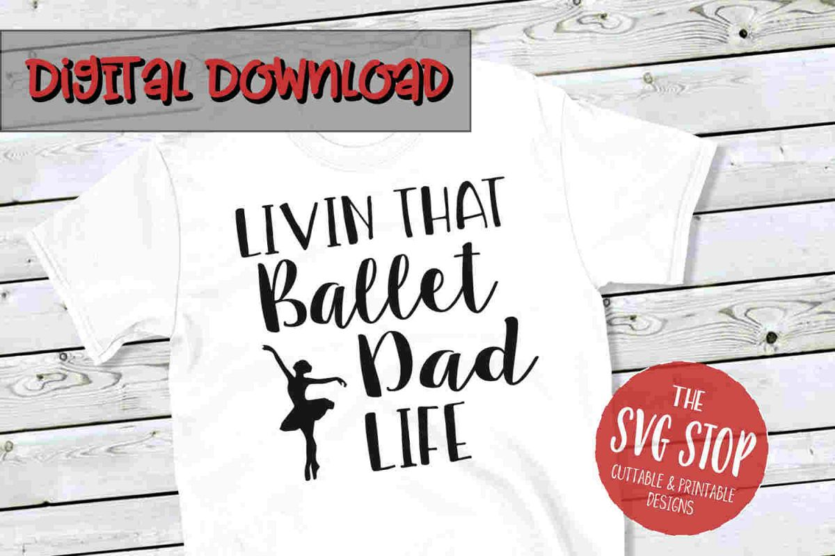 Ballet Dad Life -SVG, PNG, DXF example image 1