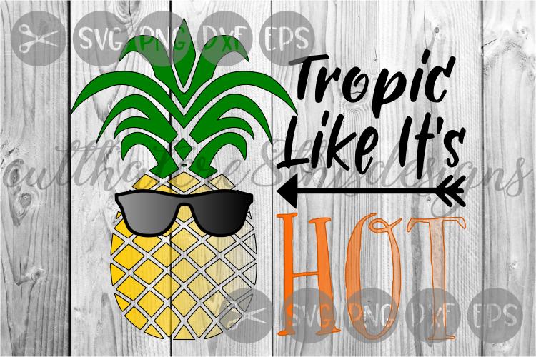 Tropic Like It's Hot, Pineapple, Sunglasses, Cut File, SVG. example image 1