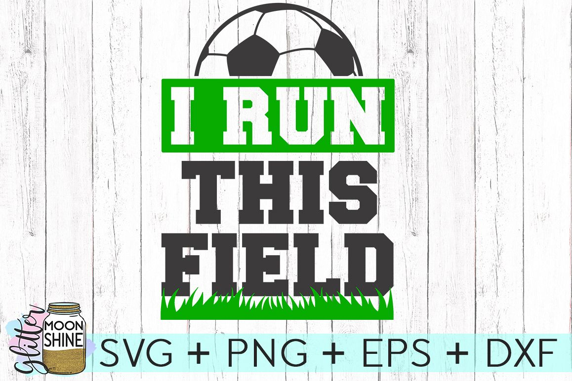 I Run This Field Soccer SVG DXF PNG EPS Cutting Files example image 1