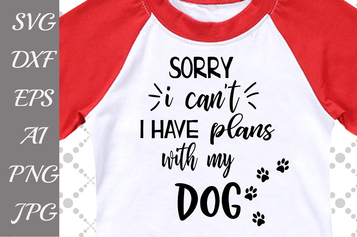 Sorry I can't I have plans with my dog Svg example image 1