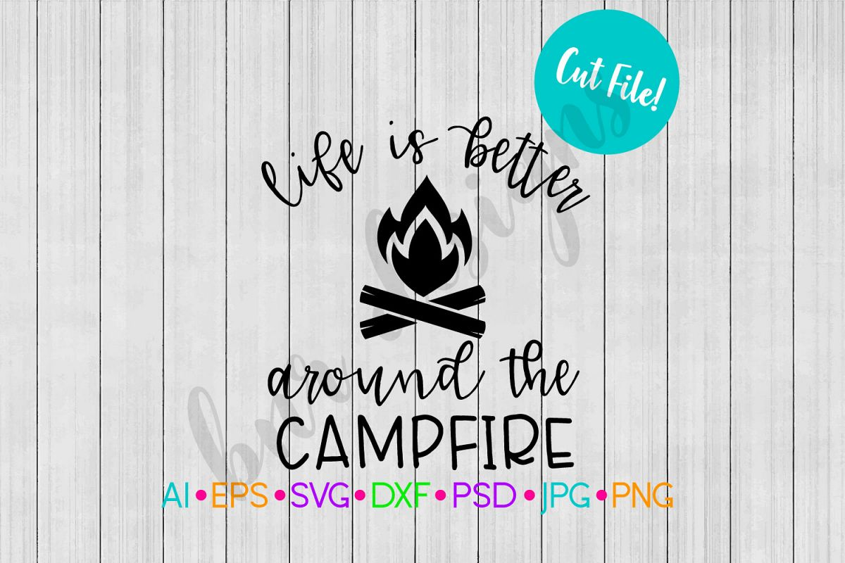 Life is Better Around the Campfire SVG, Camping SVG example image 1
