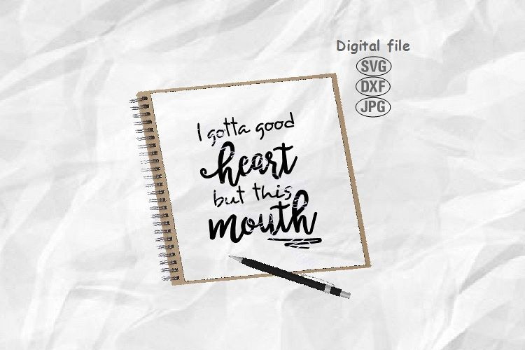 I Gotta Good Heart But This Mouth Svg, Funny Sayings svg example image 1