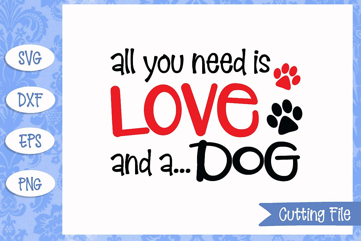 Download All you need is love and a dog SVG File