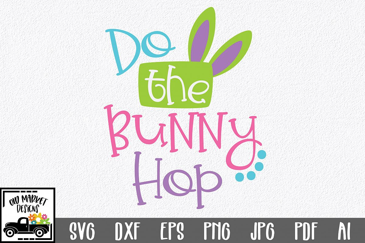 Easter SVG Cut File - Do the Bunny Hop SVG DXF EPS PNG AI example image 1