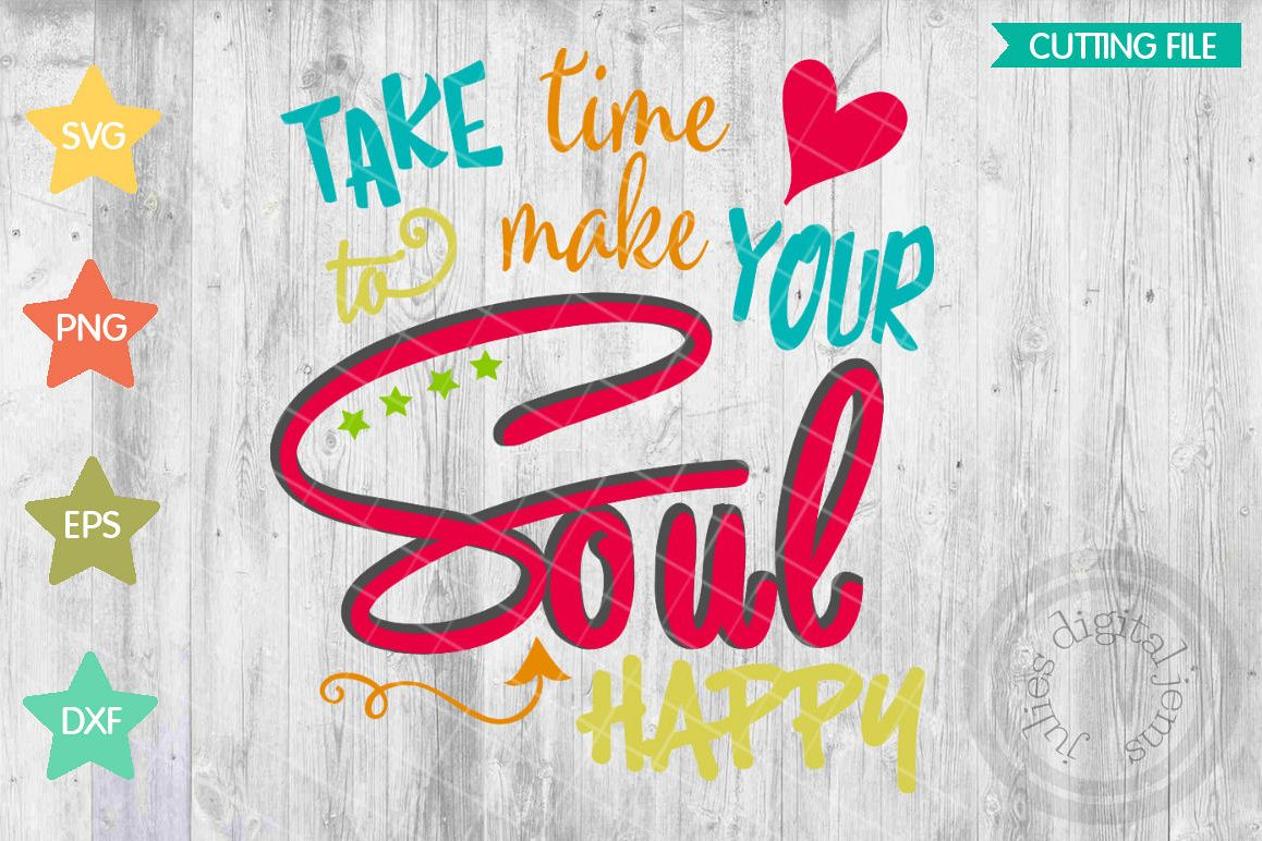 take time to make your soul happy take time christian svg